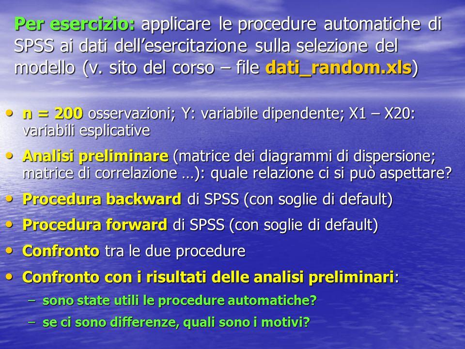 Per esercizio: applicare le procedure automatiche di SPSS ai dati dell'esercitazione sulla selezione del modello (v. sito del corso – file dati_random.xls)