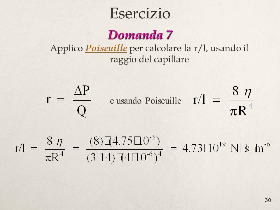 Esercizio Domanda 7 Applico Poiseuille per calcolare la r/l, usando il raggio del capillare.