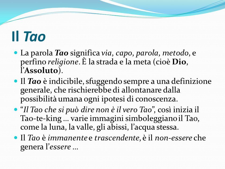 Il Tao La parola Tao significa via, capo, parola, metodo, e perfino religione. È la strada e la meta (cioè Dio, l'Assoluto).