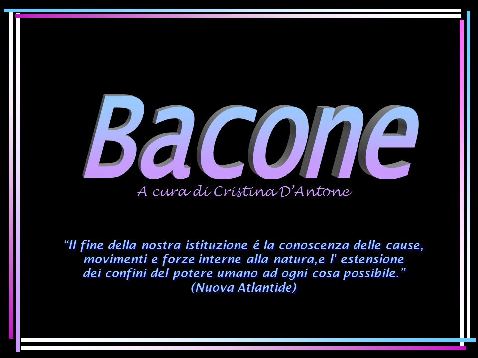 Bacone A cura di Cristina D'Antone
