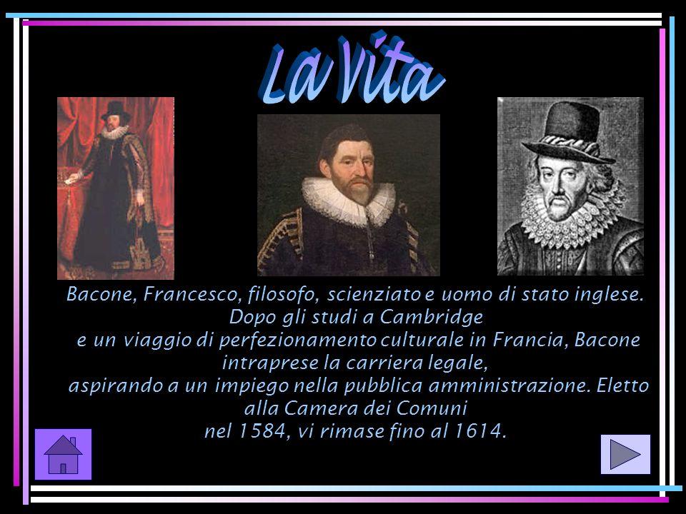 La vitaBacone, Francesco, filosofo, scienziato e uomo di stato inglese. Dopo gli studi a Cambridge.