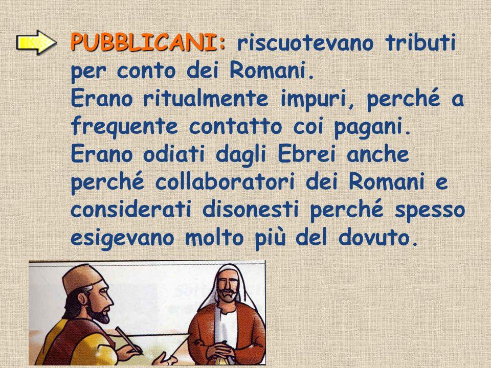 PUBBLICANI: riscuotevano tributi per conto dei Romani.