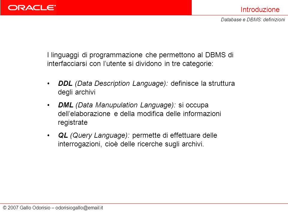DDL (Data Description Language): definisce la struttura degli archivi