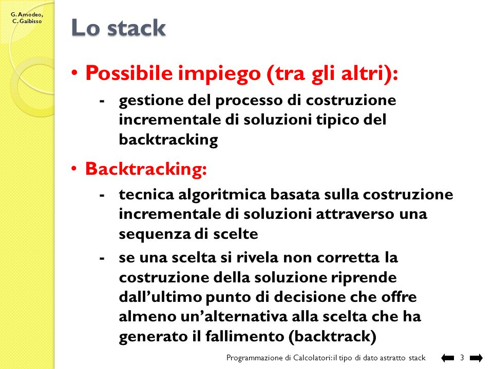 Lo stack Possibile impiego (tra gli altri): Backtracking: