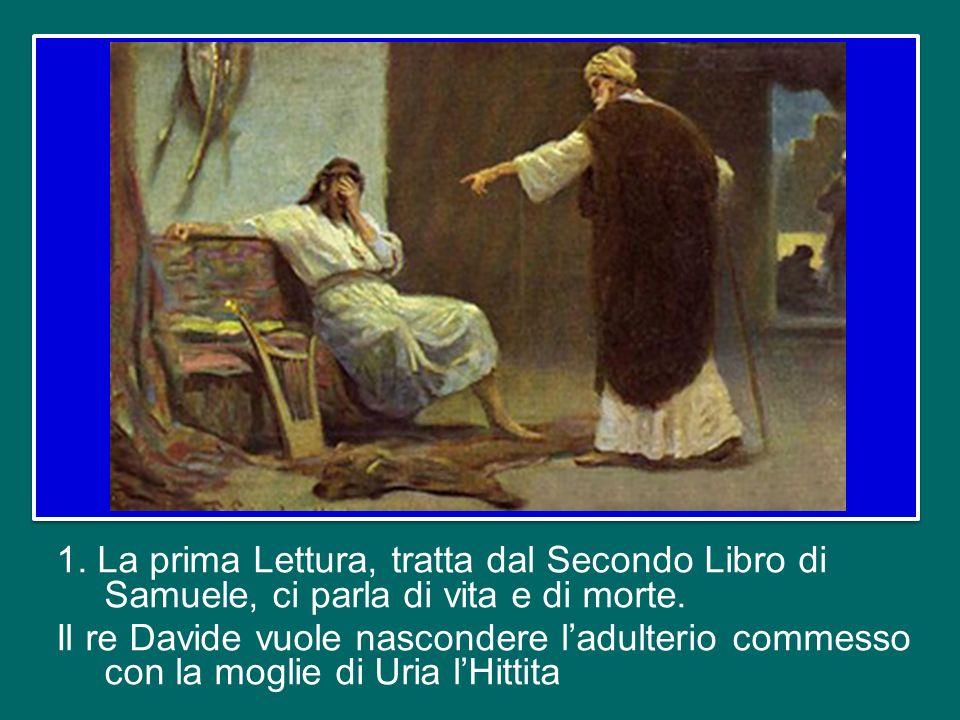 1.La prima Lettura, tratta dal Secondo Libro di Samuele, ci parla di vita e di morte.