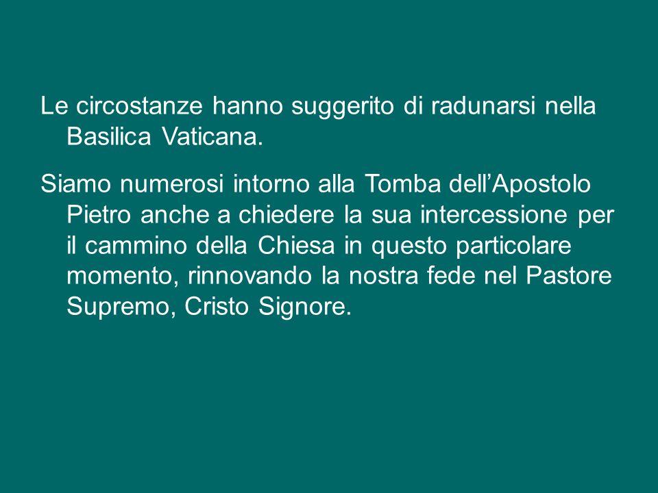 Le circostanze hanno suggerito di radunarsi nella Basilica Vaticana