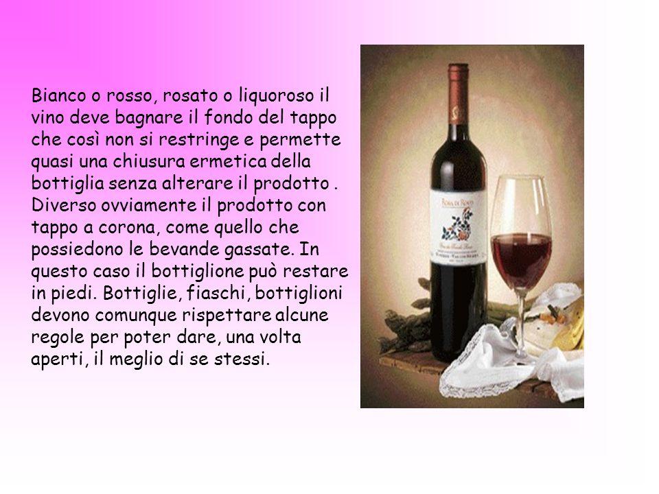 Bianco o rosso, rosato o liquoroso il vino deve bagnare il fondo del tappo che così non si restringe e permette quasi una chiusura ermetica della bottiglia senza alterare il prodotto .