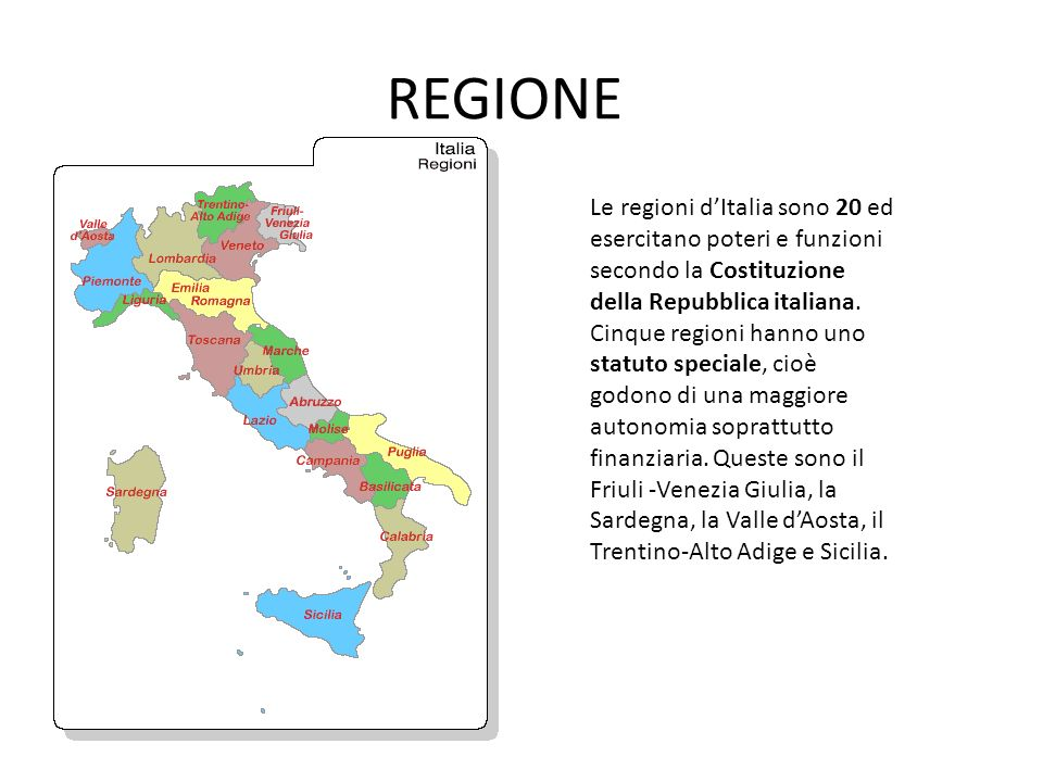 REGIONE Le regioni d'Italia sono 20 ed esercitano poteri e funzioni secondo la Costituzione della Repubblica italiana.