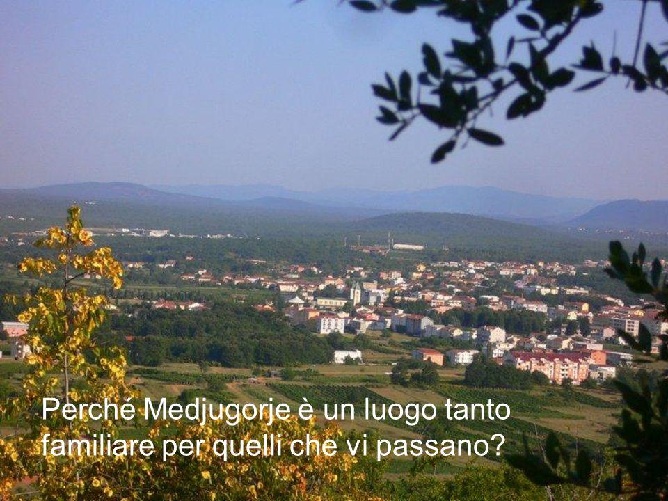 Perché Medjugorje è un luogo tanto familiare per quelli che vi passano