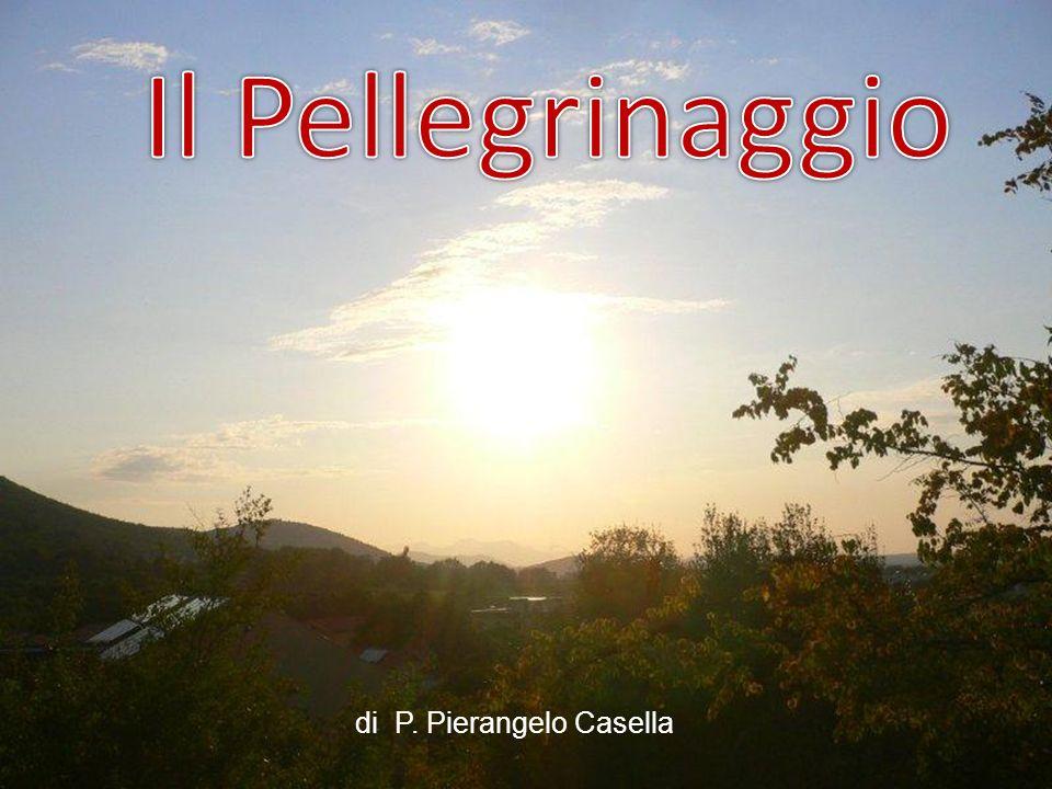 Il Pellegrinaggio di P. Pierangelo Casella