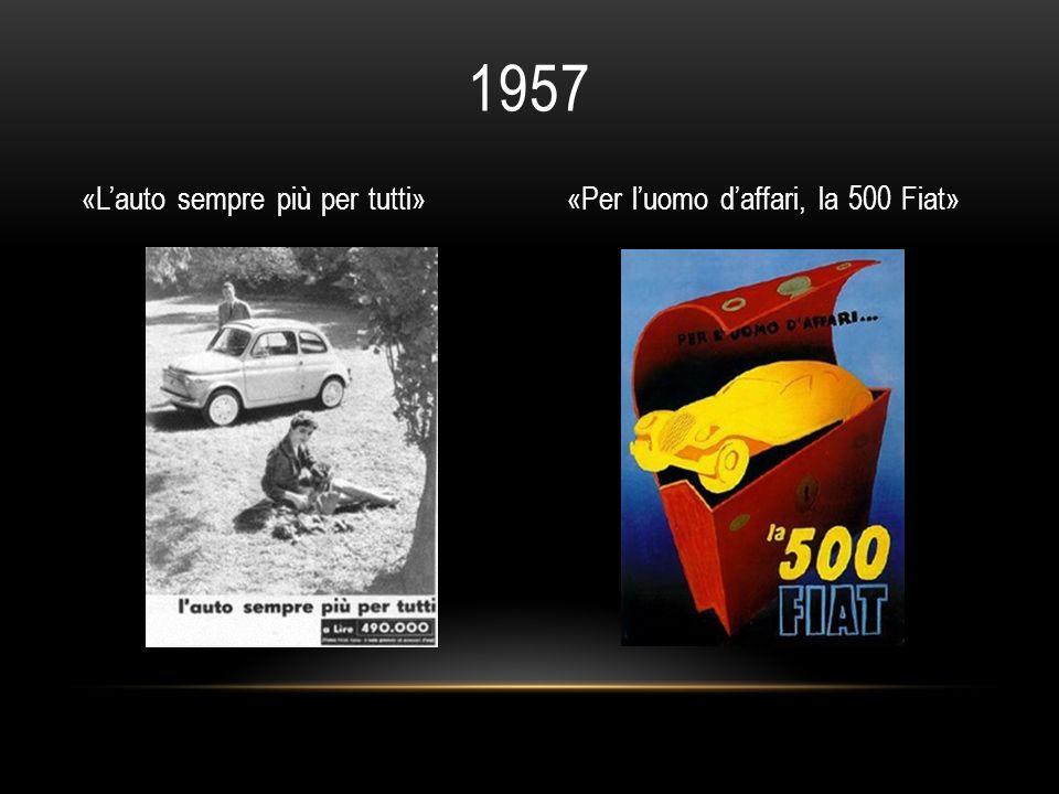 1957 «L'auto sempre più per tutti» «Per l'uomo d'affari, la 500 Fiat»