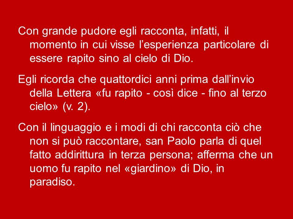 Con grande pudore egli racconta, infatti, il momento in cui visse l'esperienza particolare di essere rapito sino al cielo di Dio.