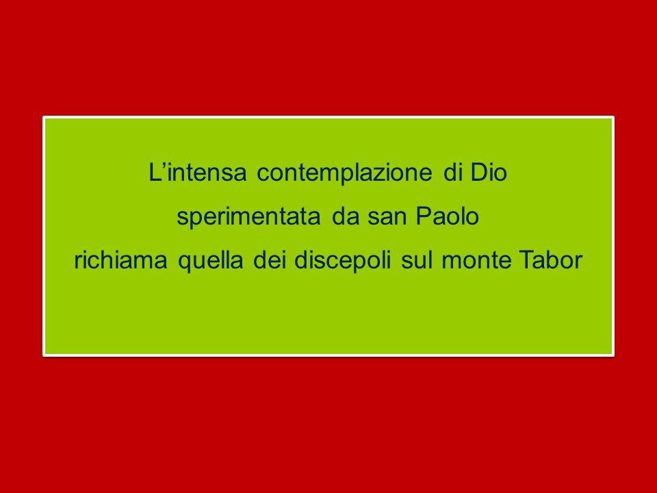 L'intensa contemplazione di Dio sperimentata da san Paolo richiama quella dei discepoli sul monte Tabor