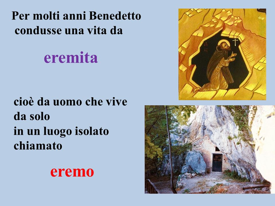 eremita eremo Per molti anni Benedetto condusse una vita da