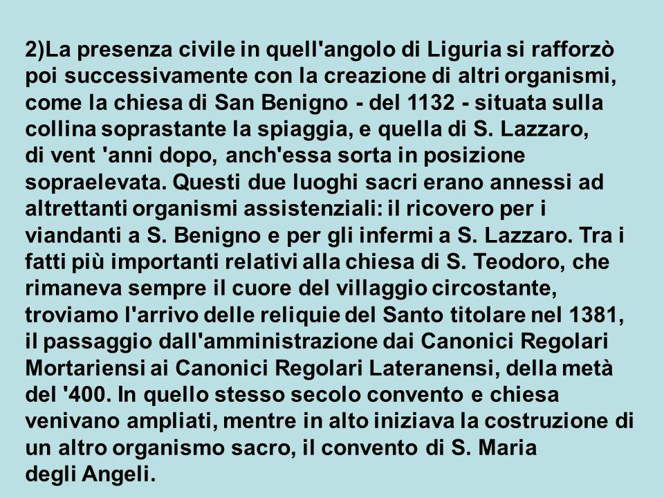 2)La presenza civile in quell angolo di Liguria si rafforzò poi successivamente con la creazione di altri organismi,