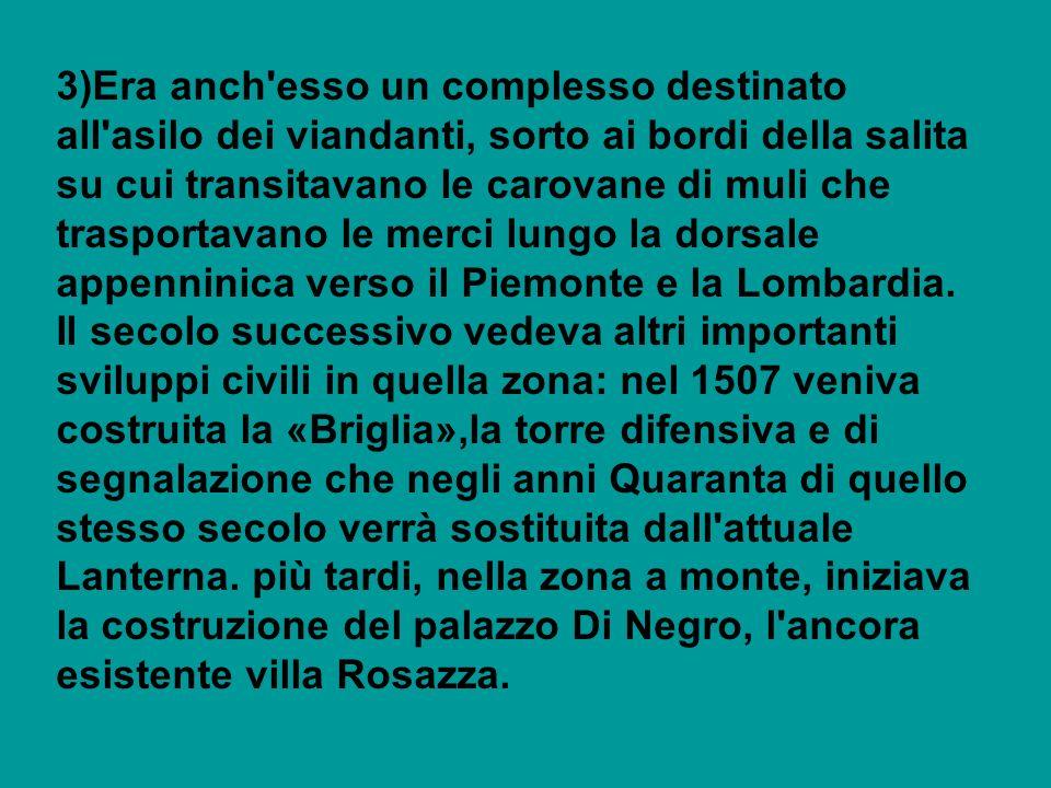 3)Era anch esso un complesso destinato all asilo dei viandanti, sorto ai bordi della salita su cui transitavano le carovane di muli che trasportavano le merci lungo la dorsale appenninica verso il Piemonte e la Lombardia.