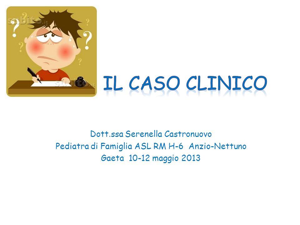IL CASO CLINICO Dott.ssa Serenella Castronuovo