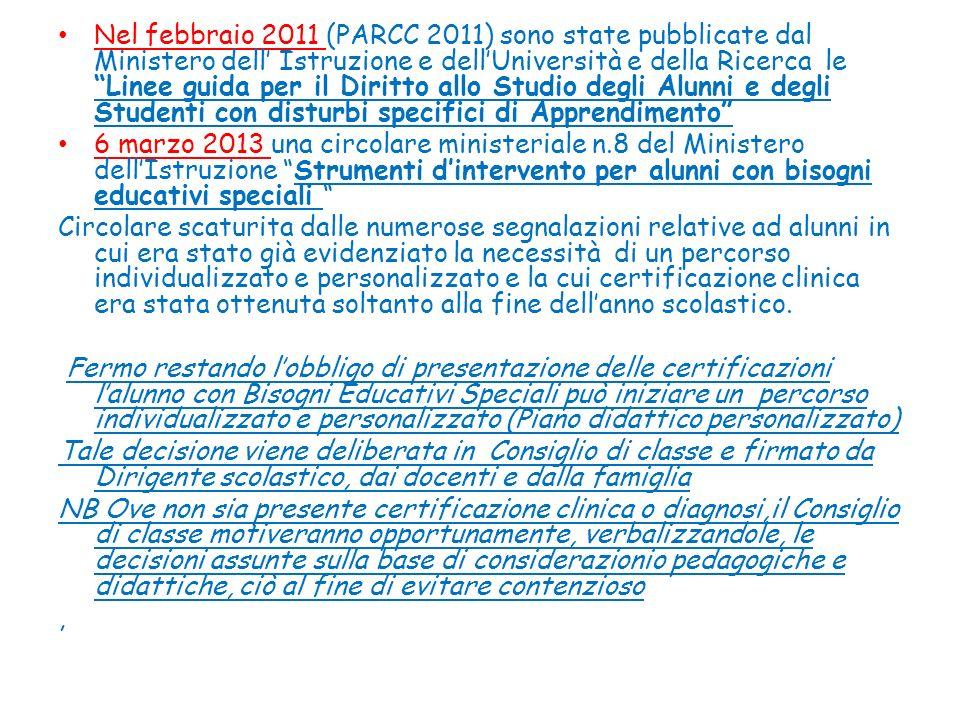 Nel febbraio 2011 (PARCC 2011) sono state pubblicate dal Ministero dell' Istruzione e dell'Università e della Ricerca le Linee guida per il Diritto allo Studio degli Alunni e degli Studenti con disturbi specifici di Apprendimento