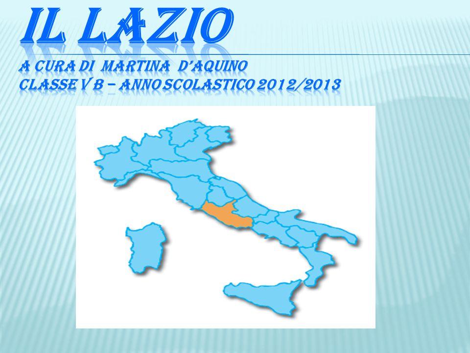IL LAZIO a cura di martina d'AQUINO CLASSE V B – ANNO SCOLASTICO 2012/2013