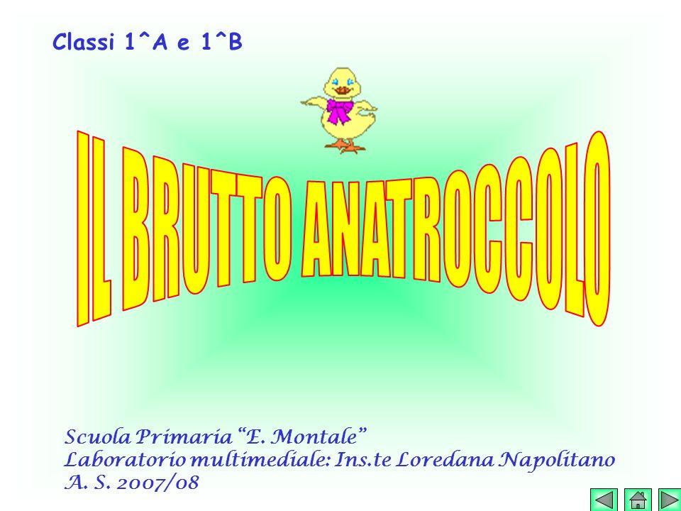 IL BRUTTO ANATROCCOLO Classi 1^A e 1^B Scuola Primaria E. Montale