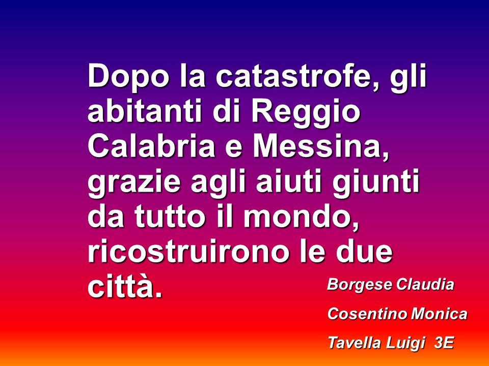 Dopo la catastrofe, gli abitanti di Reggio Calabria e Messina, grazie agli aiuti giunti da tutto il mondo, ricostruirono le due città.