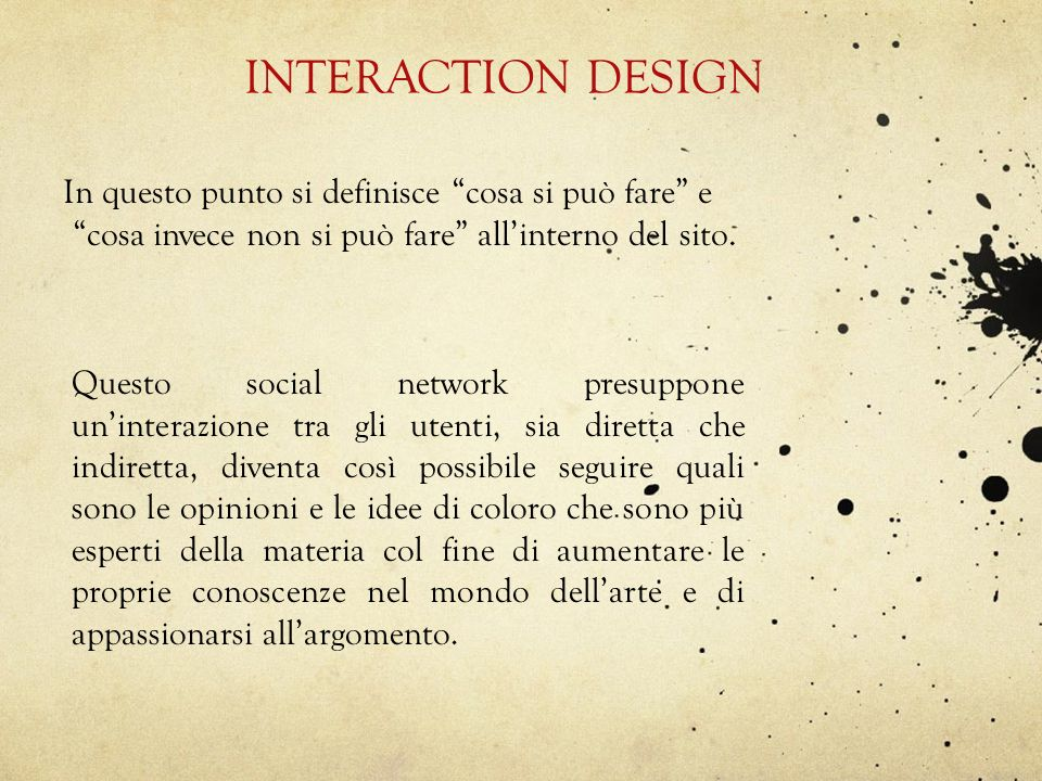 INTERACTION DESIGN In questo punto si definisce cosa si può fare e cosa invece non si può fare all'interno del sito.