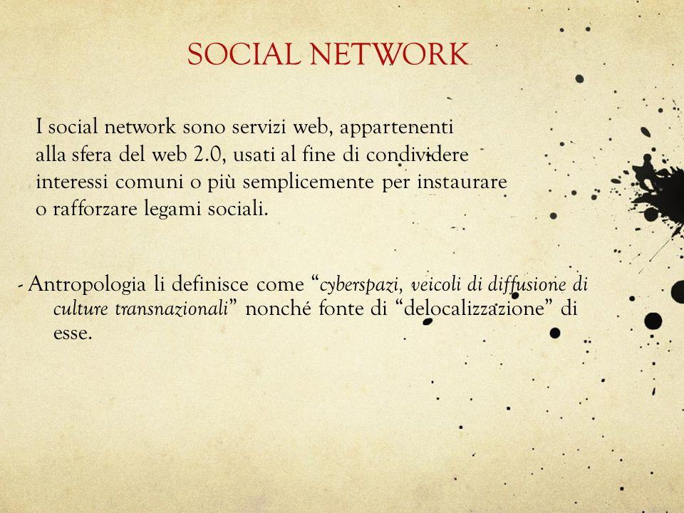 SOCIAL NETWORK I social network sono servizi web, appartenenti