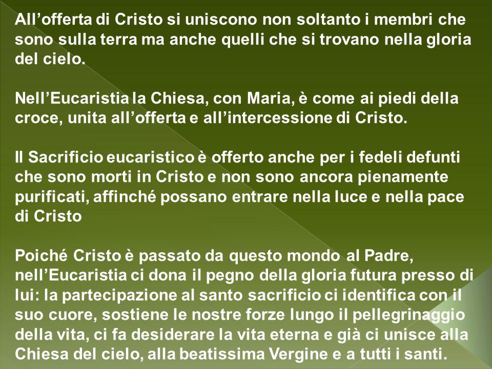 All'offerta di Cristo si uniscono non soltanto i membri che sono sulla terra ma anche quelli che si trovano nella gloria del cielo.