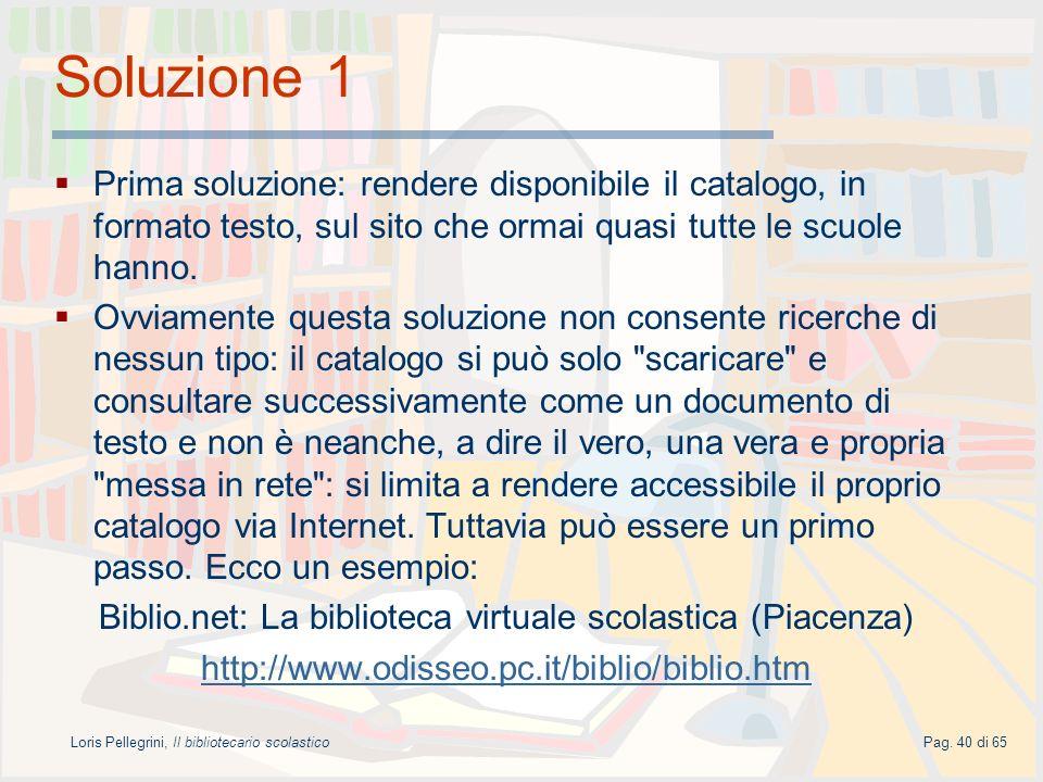 Soluzione 1 Prima soluzione: rendere disponibile il catalogo, in formato testo, sul sito che ormai quasi tutte le scuole hanno.