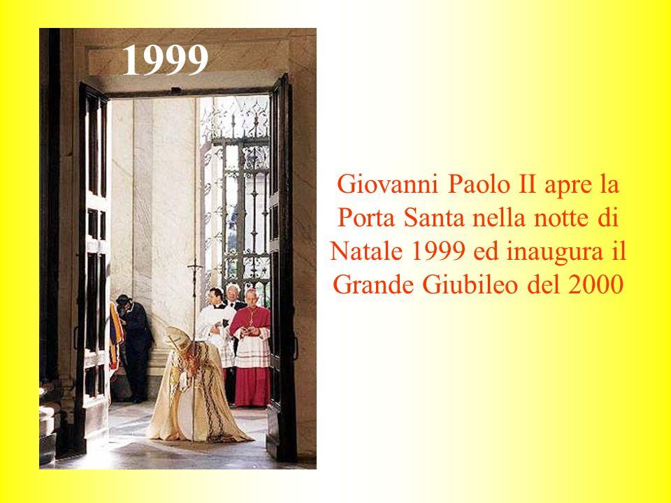 1999 Giovanni Paolo II apre la Porta Santa nella notte di Natale 1999 ed inaugura il Grande Giubileo del 2000.