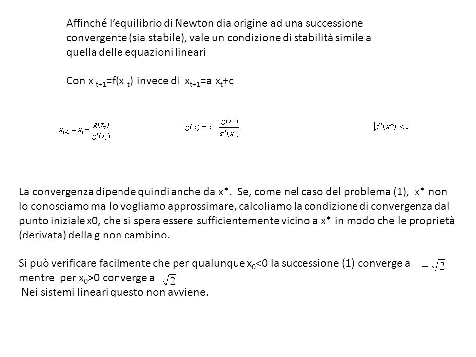 Affinché l'equilibrio di Newton dia origine ad una successione convergente (sia stabile), vale un condizione di stabilità simile a quella delle equazioni lineari