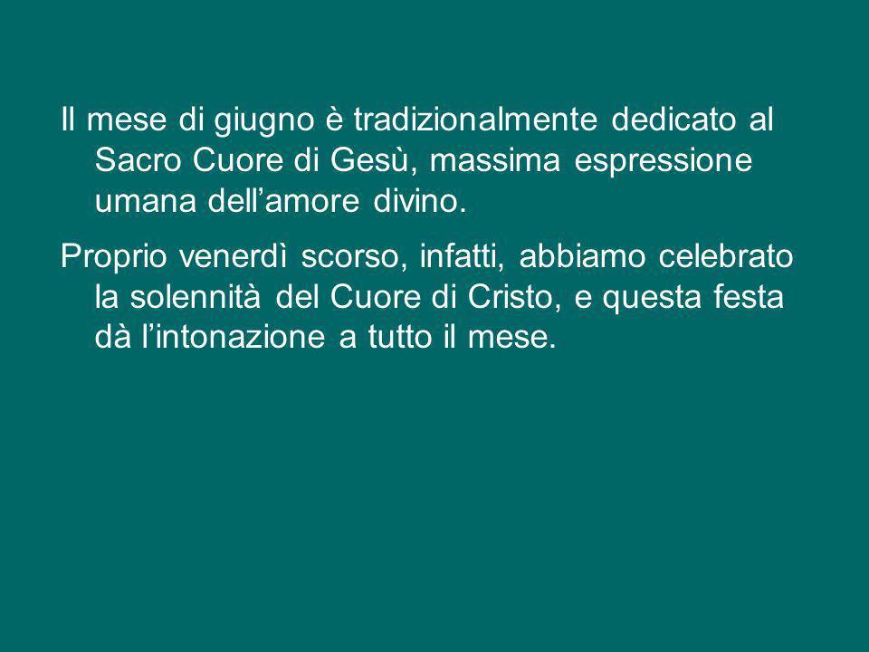 Il mese di giugno è tradizionalmente dedicato al Sacro Cuore di Gesù, massima espressione umana dell'amore divino.