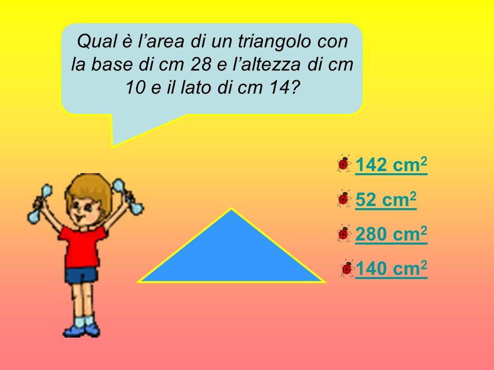 Qual è l'area di un triangolo con la base di cm 28 e l'altezza di cm 10 e il lato di cm 14