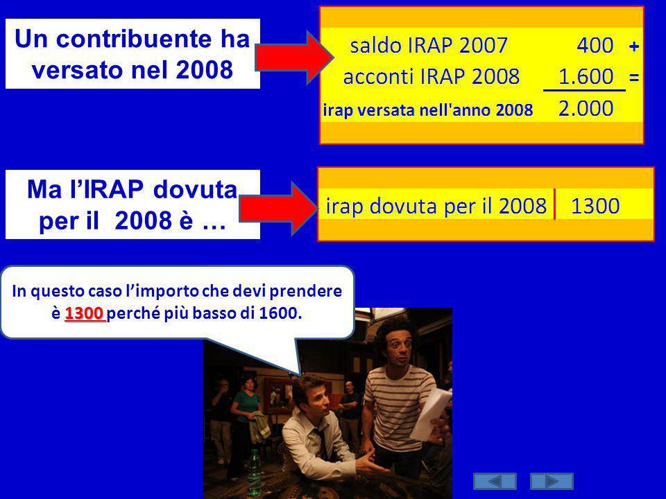 Un contribuente ha versato nel 2008 Ma l'IRAP dovuta per il 2008 è …