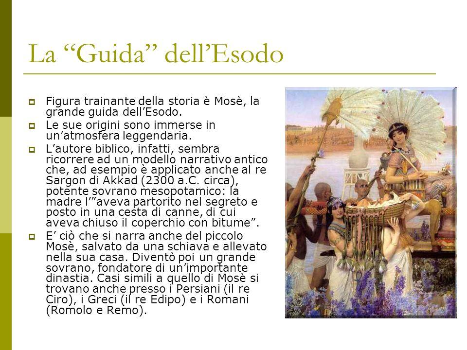 La Guida dell'Esodo Figura trainante della storia è Mosè, la grande guida dell'Esodo. Le sue origini sono immerse in un'atmosfera leggendaria.