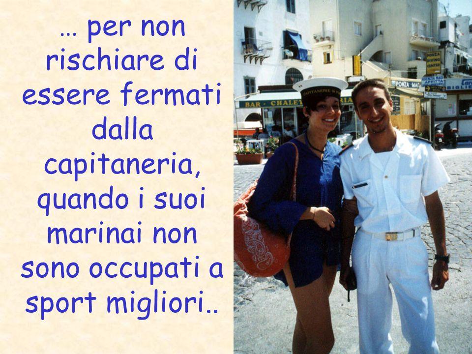 … per non rischiare di essere fermati dalla capitaneria, quando i suoi marinai non sono occupati a sport migliori..