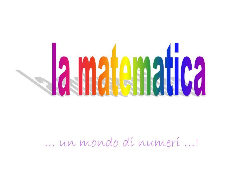 la matematica … un mondo di numeri …!
