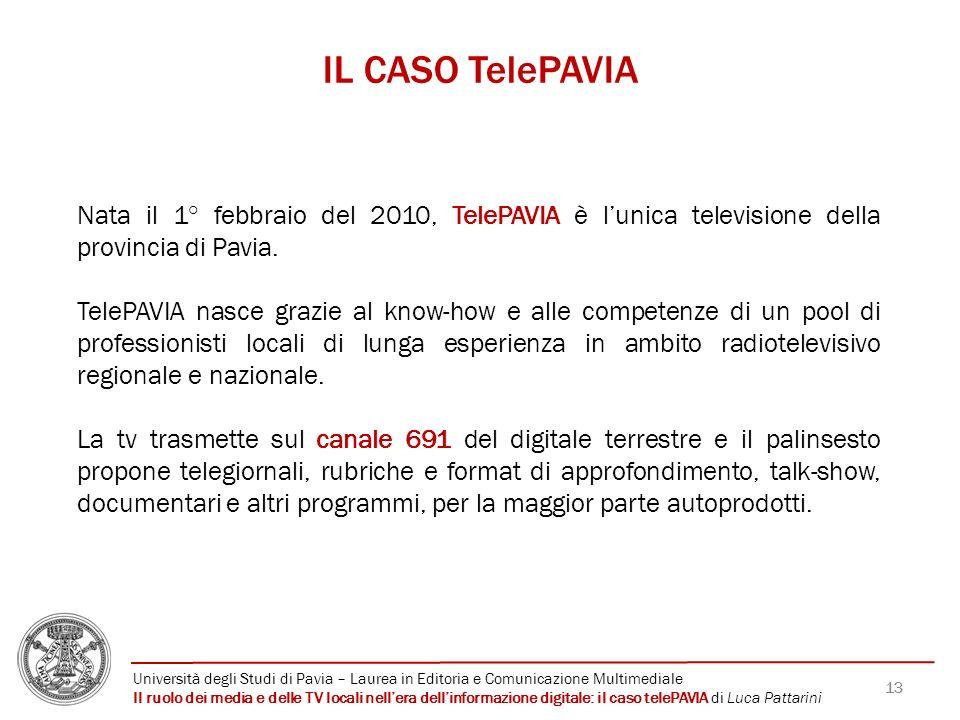 IL CASO TelePAVIA Nata il 1° febbraio del 2010, TelePAVIA è l'unica televisione della provincia di Pavia.