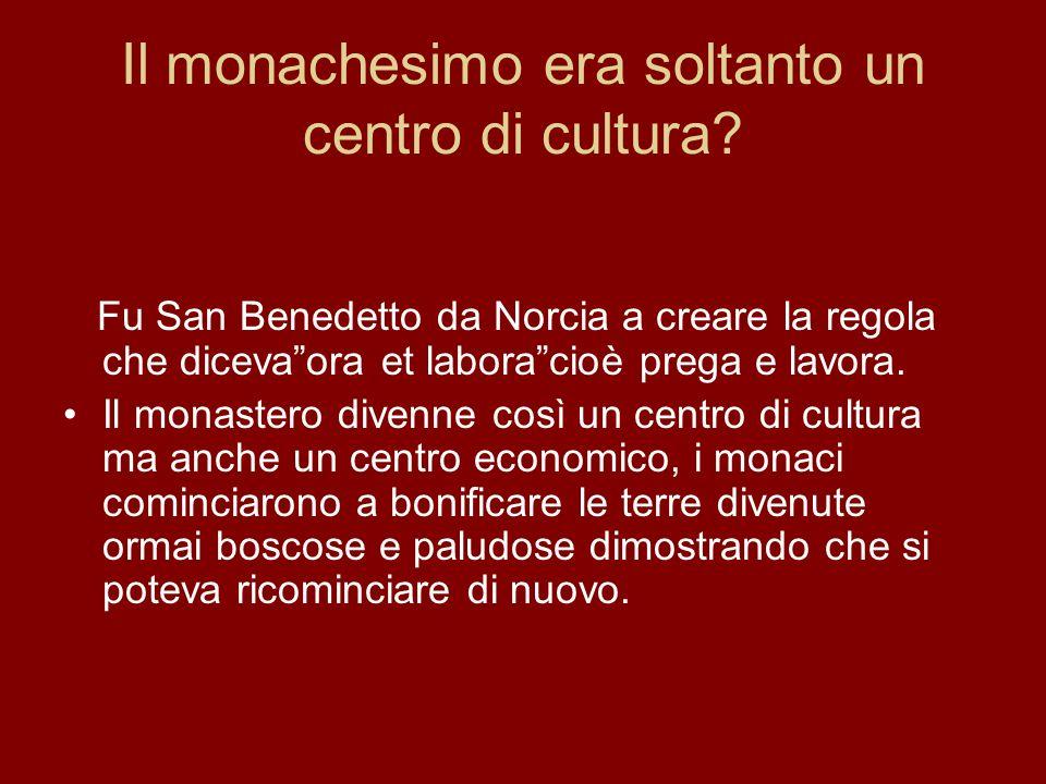 Il monachesimo era soltanto un centro di cultura
