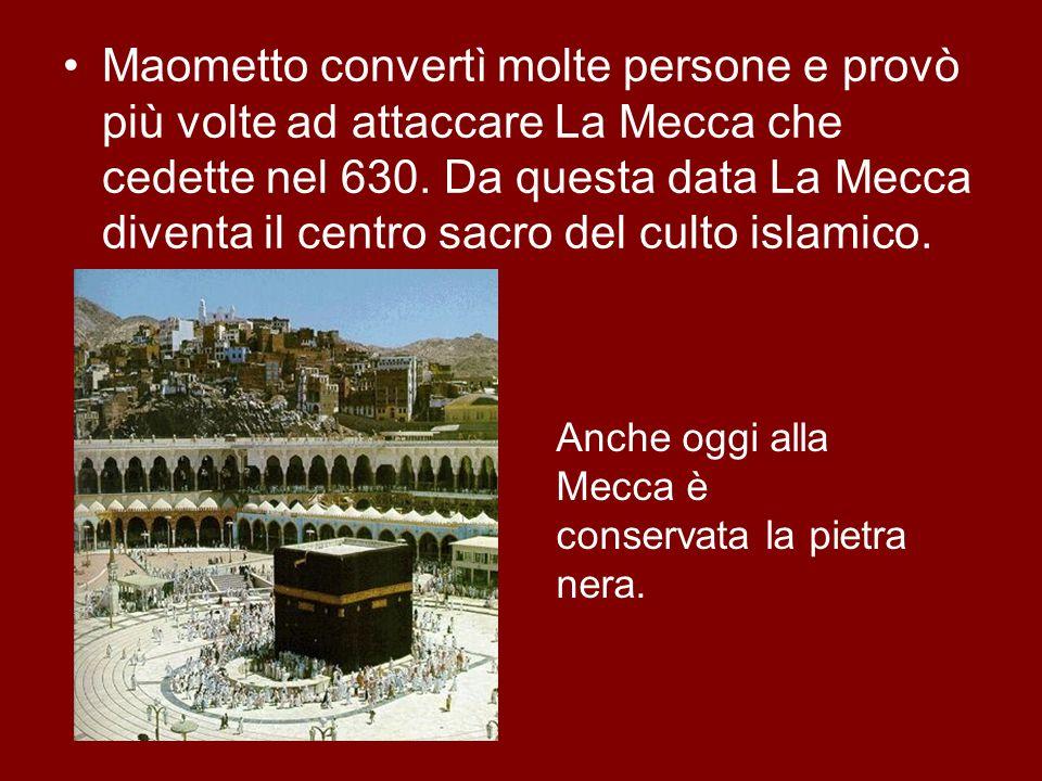 Maometto convertì molte persone e provò più volte ad attaccare La Mecca che cedette nel 630. Da questa data La Mecca diventa il centro sacro del culto islamico.