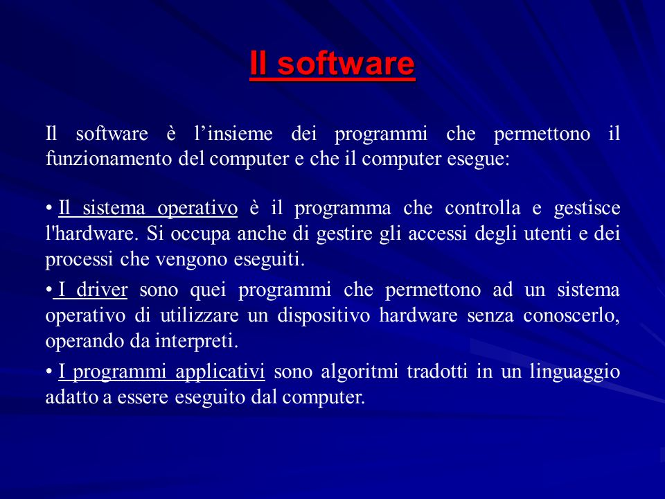 Il software Il software è l'insieme dei programmi che permettono il funzionamento del computer e che il computer esegue: