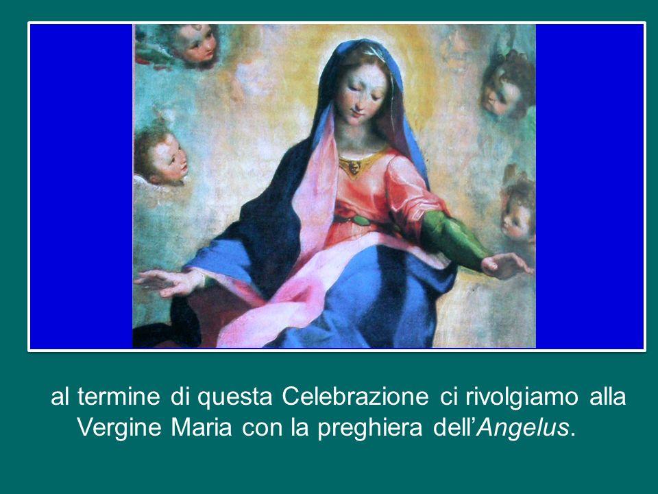 al termine di questa Celebrazione ci rivolgiamo alla Vergine Maria con la preghiera dell'Angelus.
