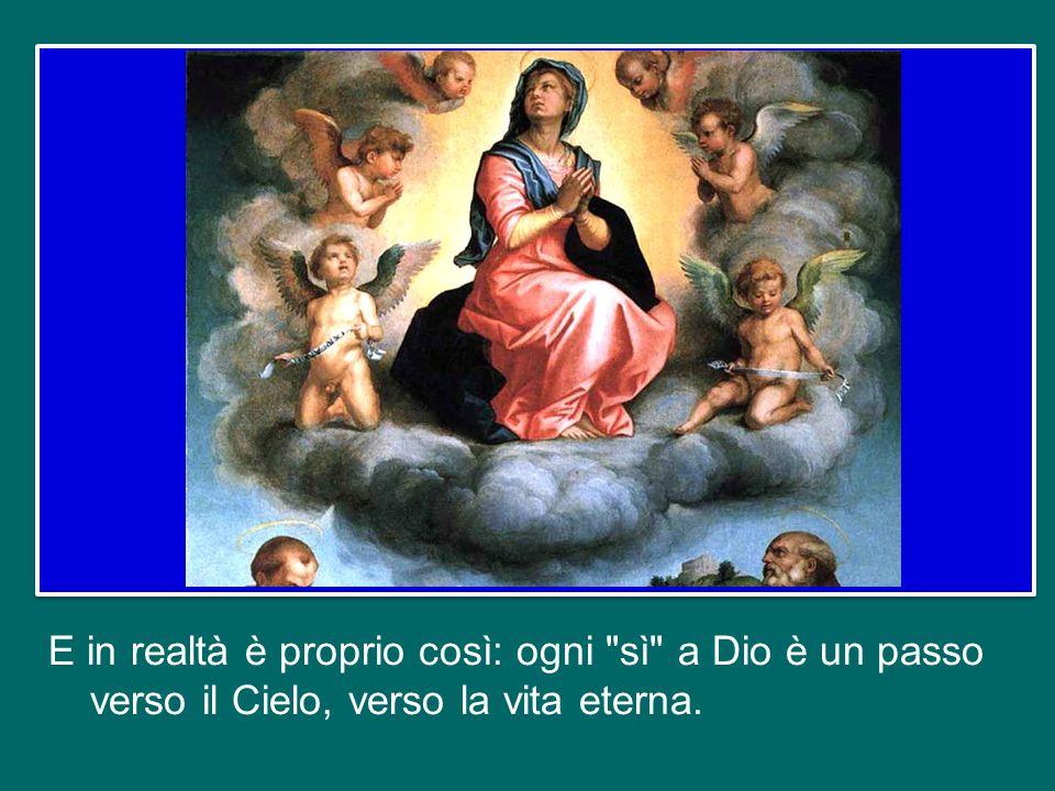 E in realtà è proprio così: ogni sì a Dio è un passo verso il Cielo, verso la vita eterna.