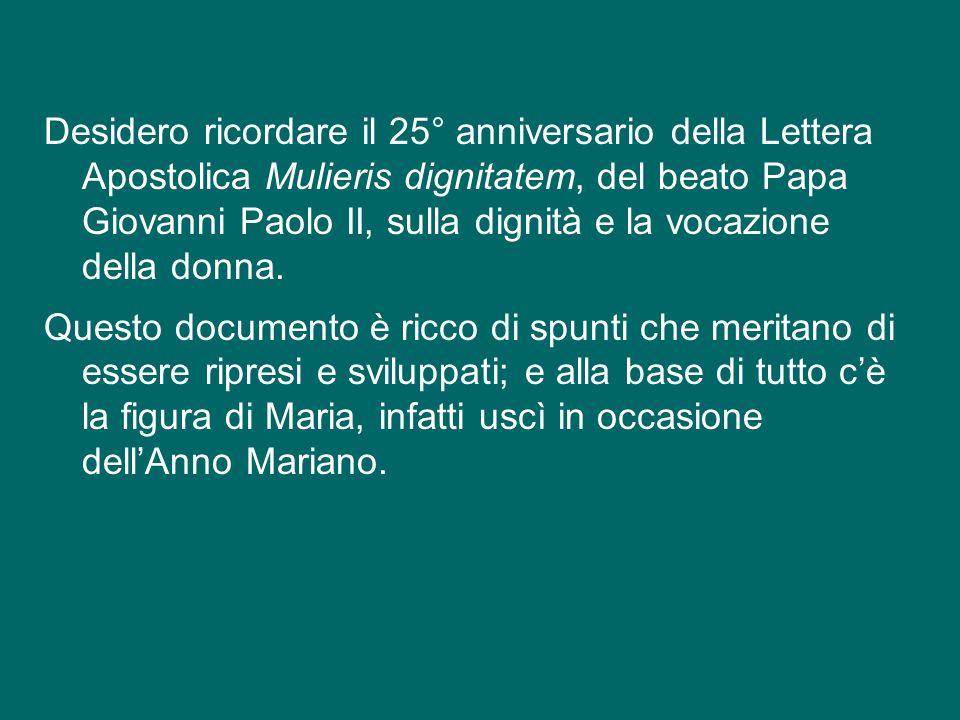 Desidero ricordare il 25° anniversario della Lettera Apostolica Mulieris dignitatem, del beato Papa Giovanni Paolo II, sulla dignità e la vocazione della donna.