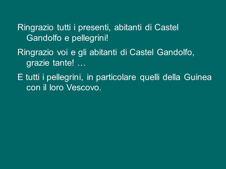 Ringrazio tutti i presenti, abitanti di Castel Gandolfo e pellegrini