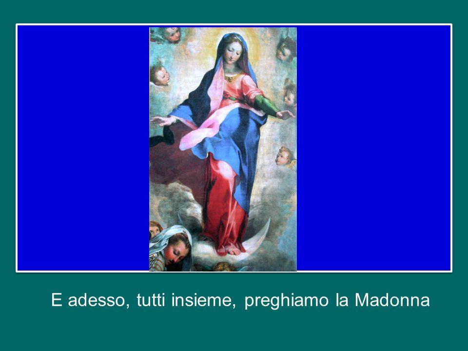 E adesso, tutti insieme, preghiamo la Madonna