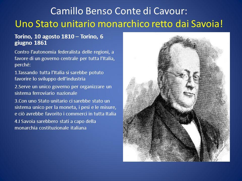 Camillo Benso Conte di Cavour: Uno Stato unitario monarchico retto dai Savoia!