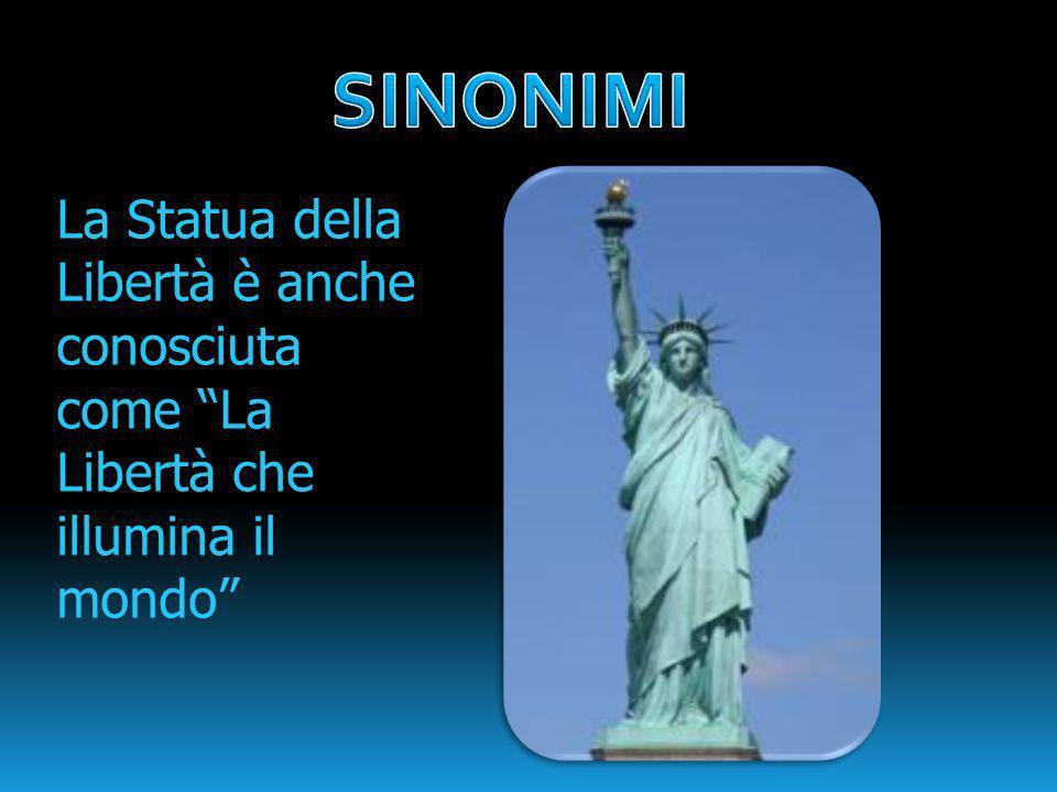 SINONIMI La Statua della Libertà è anche conosciuta come La Libertà che illumina il mondo