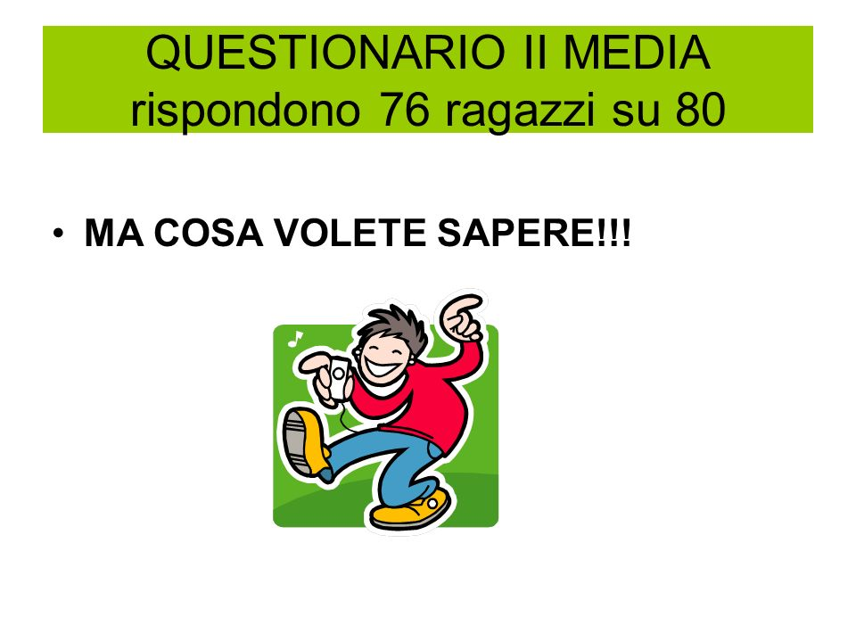 QUESTIONARIO II MEDIA rispondono 76 ragazzi su 80