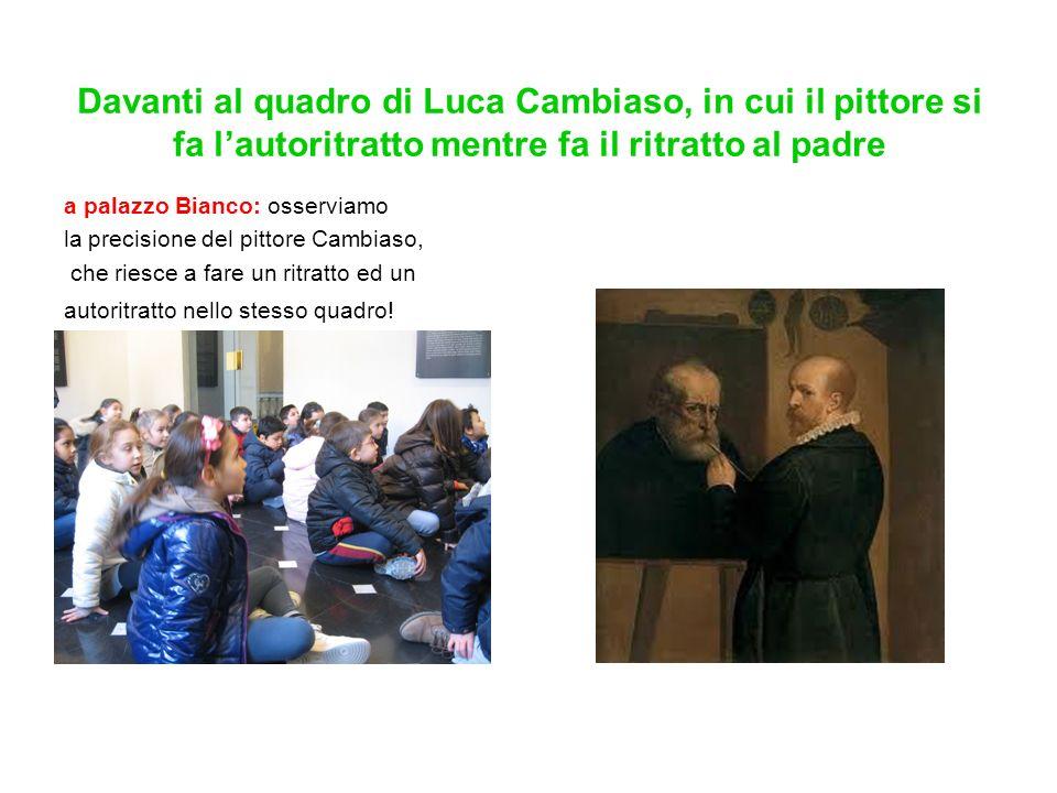 Davanti al quadro di Luca Cambiaso, in cui il pittore si fa l'autoritratto mentre fa il ritratto al padre
